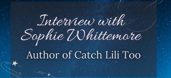 Interview with Sophie Whittemore. Author of Catch Lili Too